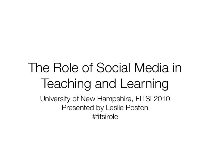 The Role of Social Media in  Teaching and Learning  University of New Hampshire, FITSI 2010         Presented by Leslie Po...