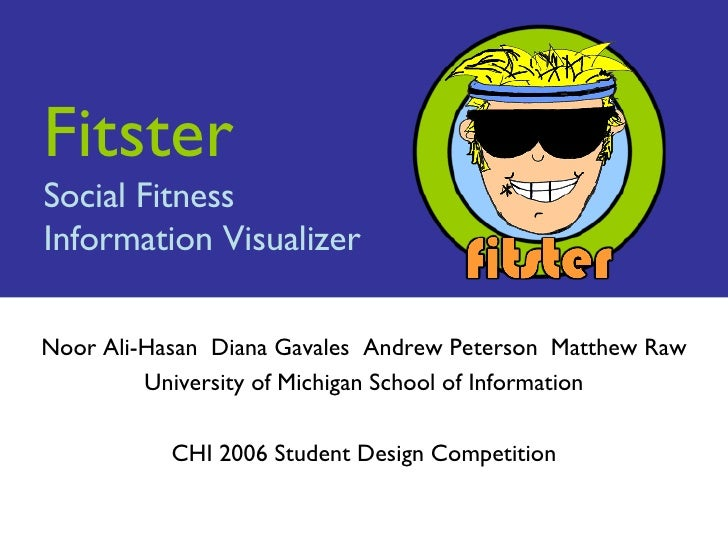 Fitster Social Fitness Information Visualizer Noor Ali-Hasan  Diana Gavales  Andrew Peterson Matthew Raw University of Mic...