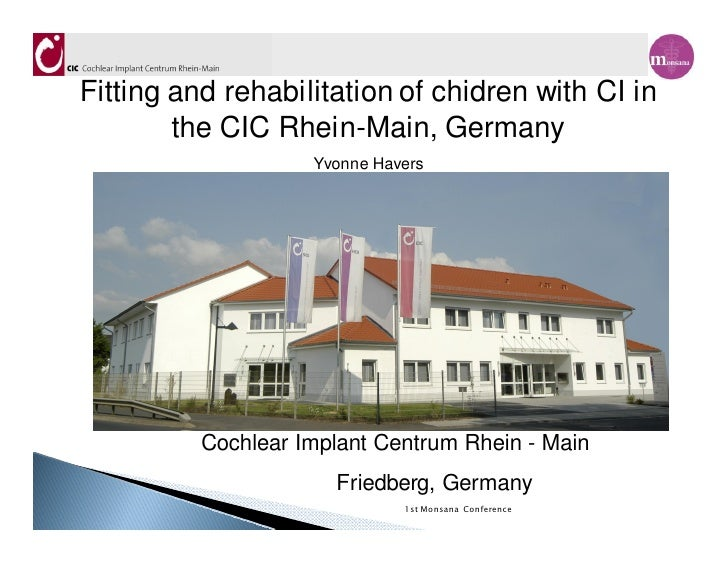 k Fitting and rehabilitation of chidren with CI in         the CIC Rhein-Main, Germany                     Yvonne Havers  ...
