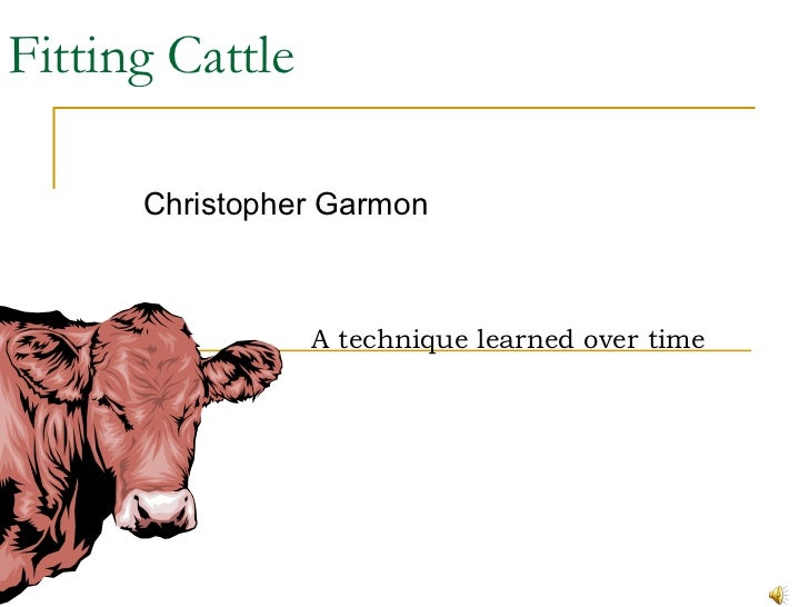 Fitting Cattle Christopher Garmon A technique learned over time
