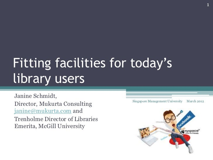 1Fitting facilities for today'slibrary usersJanine Schmidt,                                  Singapore Management Universi...