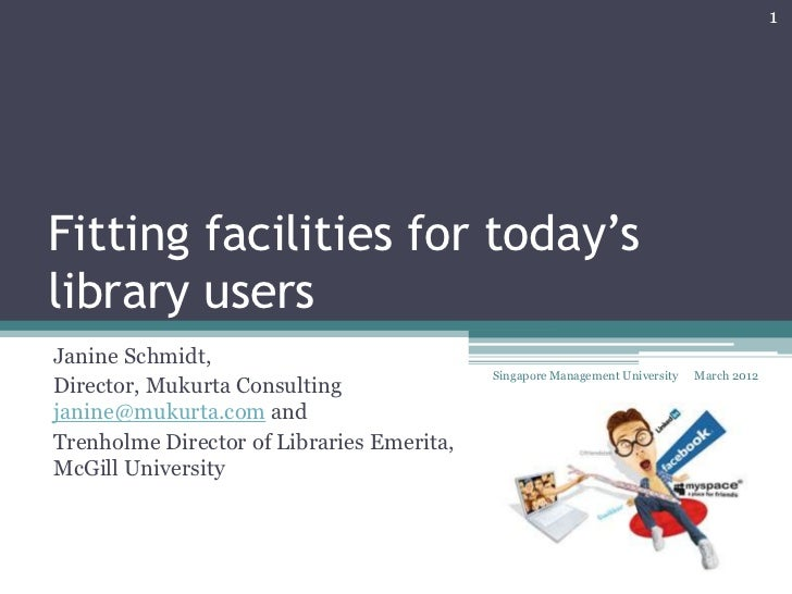 1Fitting facilities for today'slibrary usersJanine Schmidt,                                           Singapore Management...