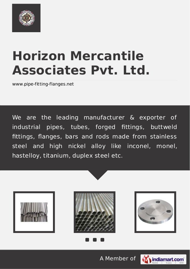 A Member of Horizon Mercantile Associates Pvt. Ltd. www.pipe-fitting-flanges.net We are the leading manufacturer & exporte...