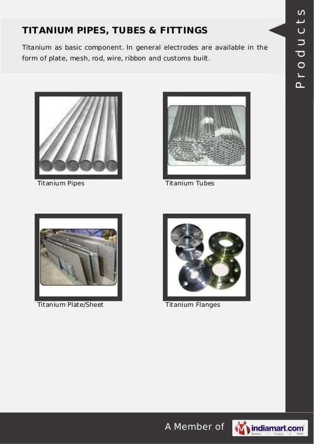 A Member of TITANIUM PIPES, TUBES & FITTINGS Titanium as basic component. In general electrodes are available in the form ...