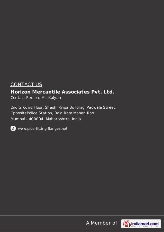 A Member of CONTACT US Horizon Mercantile Associates Pvt. Ltd. Contact Person: Mr. Kalyan 2nd Ground Floor, Shashi Kripa B...