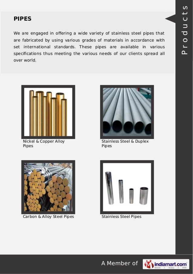 A Member of PIPES We are engaged in offering a wide variety of stainless steel pipes that are fabricated by using various g...