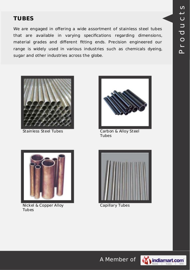 A Member of TUBES We are engaged in offering a wide assortment of stainless steel tubes that are available in varying speci...