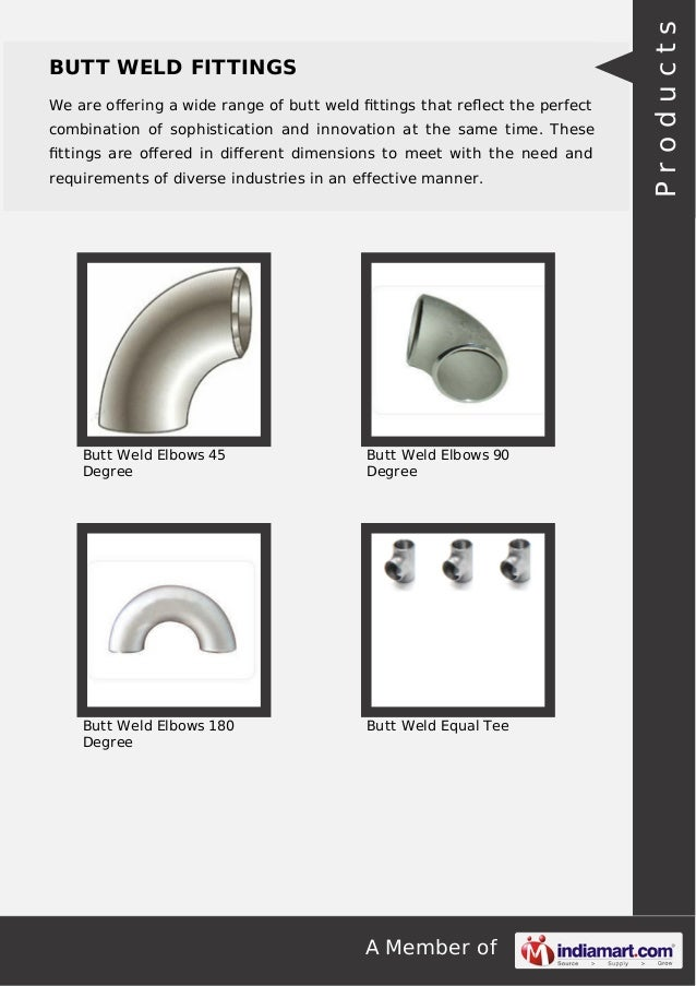 A Member of BUTT WELD FITTINGS We are offering a wide range of butt weld fittings that reflect the perfect combination of sop...