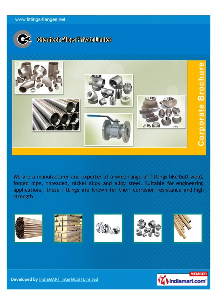 We are a manufacturer and exporter of a wide range of fittings like butt weld,forged pipe, threaded, nickel alloy and allo...