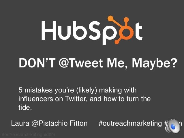 #outreachmarketing #dttm DON'T @Tweet Me, Maybe? 5 mistakes you're (likely) making with influencers on Twitter, and how to...