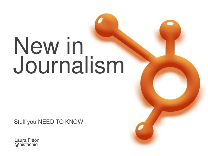 New in Journalism<br />Stuff you NEED TO KNOW<br />Laura Fitton<br />@pistachio<br />