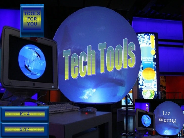 Tech Tools  Liz  Wernig 5-12 K - 4 TOOLS FOR YOU