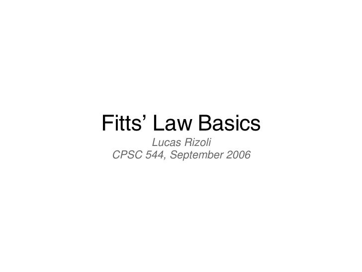Fitts' Law Basics Lucas Rizoli CPSC 544, September 2006