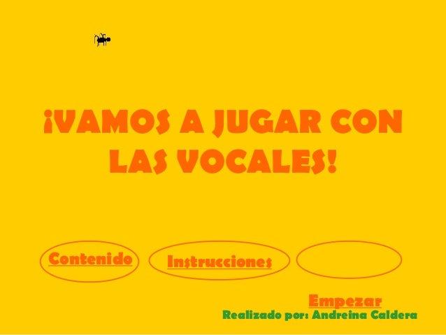 ¡VAMOS A JUGAR CON   LAS VOCALES!Contenido   Instrucciones                               Empezar                  Realizad...