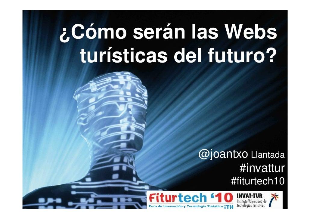 ¿Cómo serán las Webs   turísticas del futuro?                   @joantxo Llantada                       #invattur         ...
