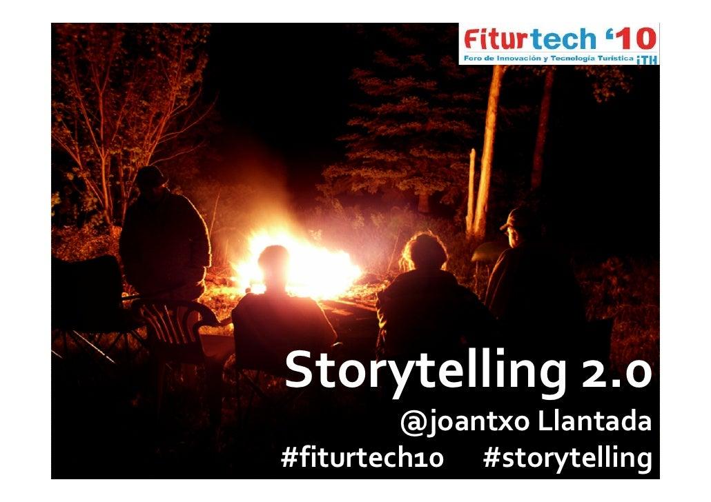 Storytelling 2.0                                  @joantxo Llantada                       #fiturtech10 #storytelling Story...