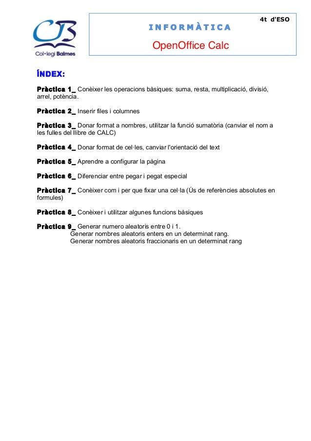 4t d'ESO  INFORMÀTICA  OpenOffice Calc ÍNDEX: Pràctica 1_ Conèixer les operacions bàsiques: suma, resta, multiplicació, di...