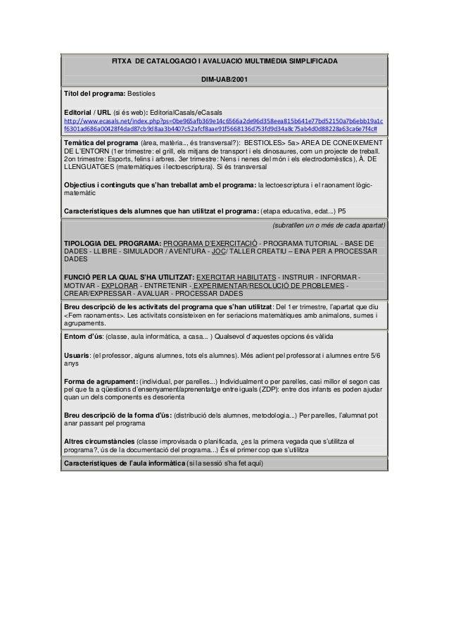 FITXA DE CATALOGACIÓ I AVALUACIÓ MULTIMÈDIA SIMPLIFICADA DIM-UAB/2001 Títol del programa: Bestioles Editorial / URL (si és...