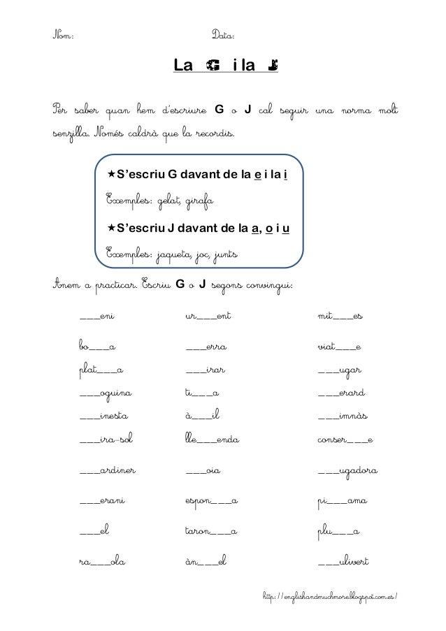 http://englishandmuchmore.blogspot.com.es/ Nom: Data: La G i la J Per saber quan hem d'escriure G o J cal seguir una norma...