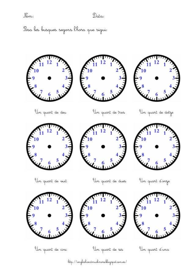 http://englishandmuchmore.blogspot.com.es/ Nom: Data: Posa les busques segons l'hora que sigui: Un quart de deu Un quart d...