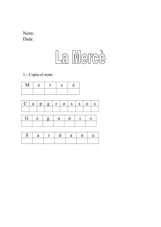 Nom: Data: 1.- Copia el nom: M e r c è C a p g r o s s o s G e g a n t s S a r d a n a