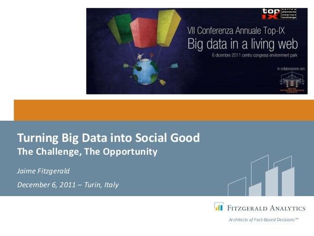 Turning Big Data into Social GoodThe Challenge, The OpportunityJaime FitzgeraldDecember 6, 2011 – Turin, Italy            ...