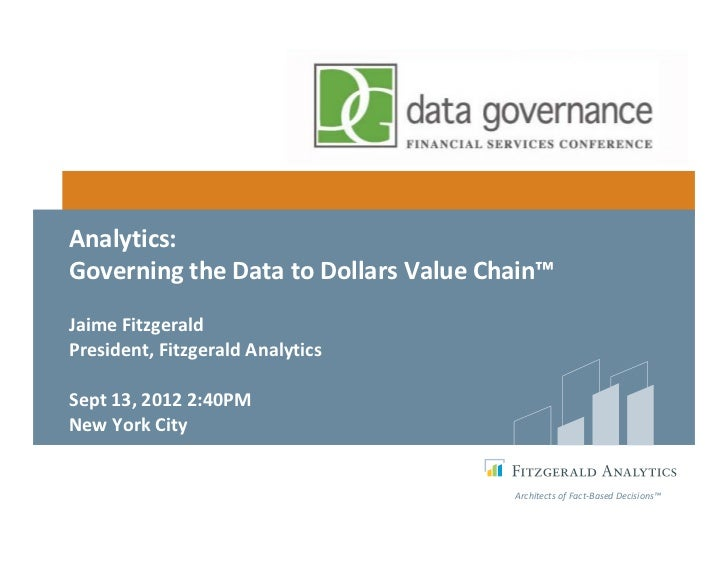 Analytics: Governing the Data to Dollars Value Chain™Jaime FitzgeraldPresident, Fitzgerald AnalyticsSept 13, 2012 2:40PMNe...
