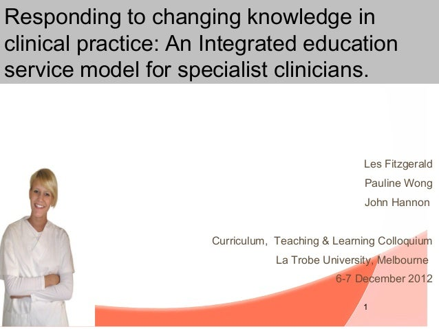 Responding to changing knowledge inclinical practice: An Integrated educationservice model for specialist clinicians.     ...