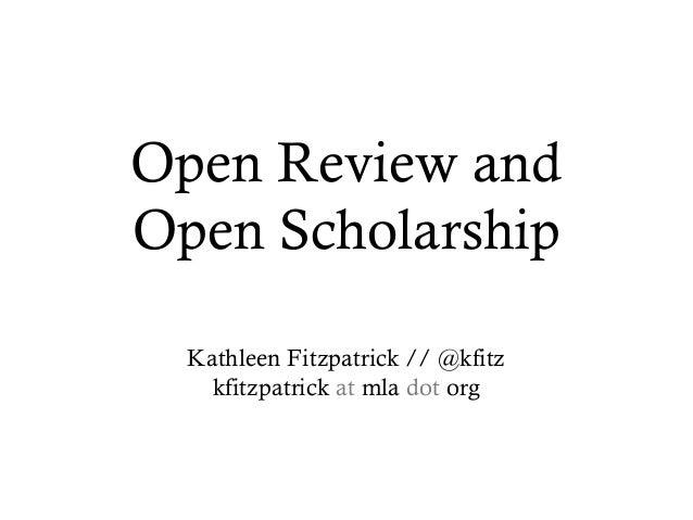 Open Review and Open Scholarship Kathleen Fitzpatrick // @kfitz kfitzpatrick at mla dot org