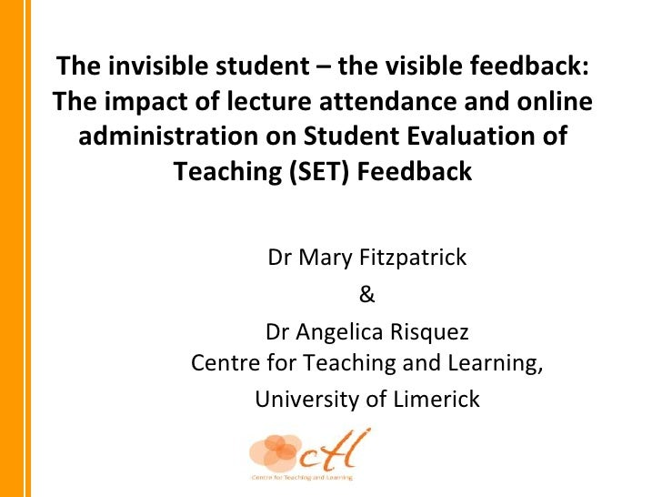 The invisible student – the visible feedback:The impact of lecture attendance and online  administration on Student Evalua...