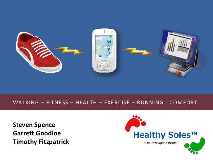 Walking – Fitness – Health – Exercise – Running - Comfort <br />Steven Spence<br />Garrett Goodloe<br />Timothy Fitzpatric...