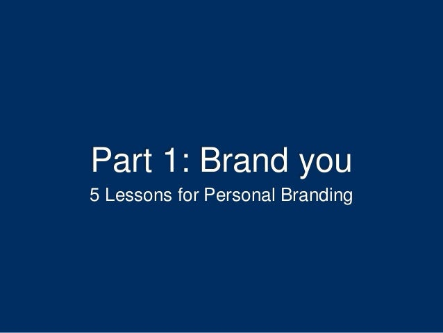 Part 1: Brand you 5 Lessons for Personal Branding