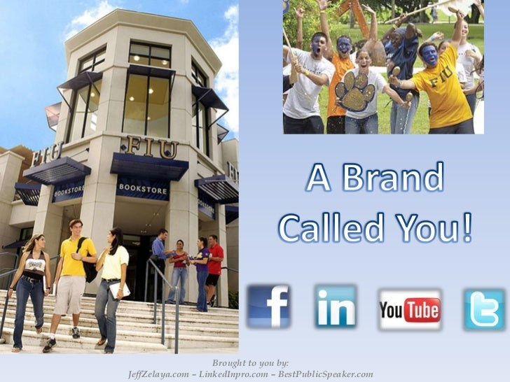 A Brand Called You!<br />Brought to you by:<br />JeffZelaya.com – LinkedInpro.com – BestPublicSpeaker.com<br />