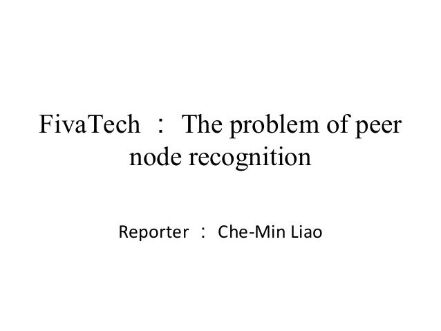 FivaTech : The problem of peer node recognition Reporter : Che-Min Liao