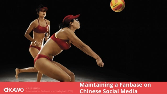 CASE STUDY  International Federation of Volleyball (FIVB)  Maintaining a Fanbase on  Chinese Social Media