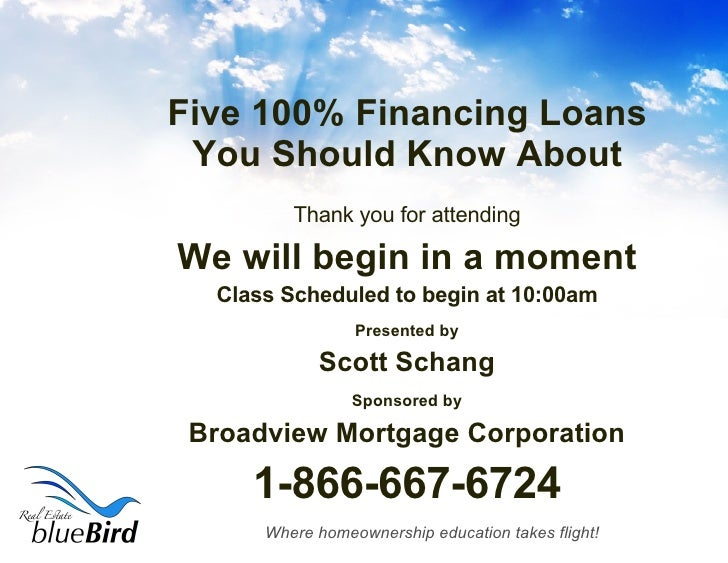 Five 100% Financing Loans You Should Know About <ul><li>Thank you for attending </li></ul><ul><li>We will begin in a momen...