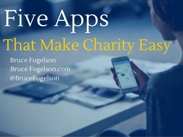 Five Apps Bruce Fogelson That Make Charity Easy Bruce Fogelson.com @BruceFogelson