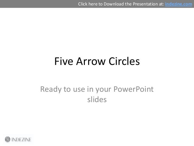 Five Arrow Circles Ready to use in your PowerPoint slides Click here to Download the Presentation at: indezine.com