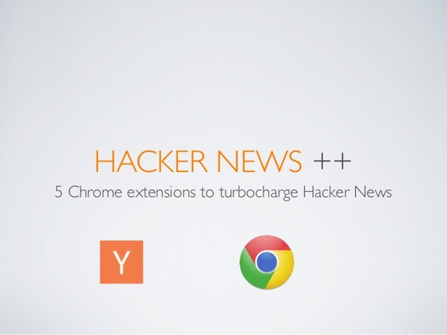 HACKER NEWS ++5 Chrome extensions to turbocharge Hacker News