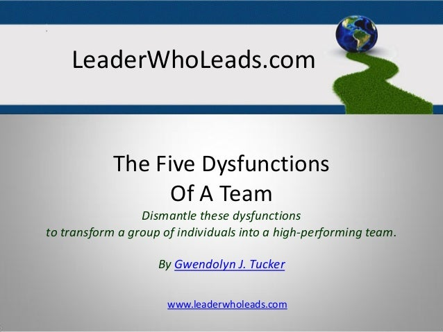 The Five Dysfunctions Of A Team Dismantle these dysfunctions to transform a group of individuals into a high-performing te...