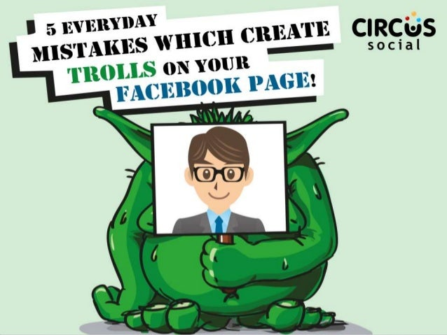 Five Everyday Mistakes That Create Trolls on Your Facebook Page