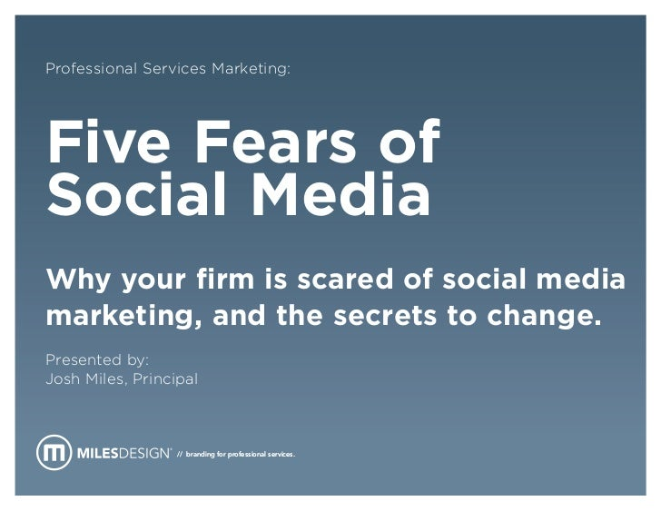Professional Services Marketing:Five Fears ofSocial MediaWhy your firm is scared of social mediamarketing, and the secrets...
