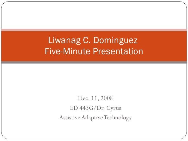 Dec. 11, 2008 ED 443G/Dr. Cyrus Assistive Adaptive Technology Liwanag C. Dominguez  Five-Minute Presentation