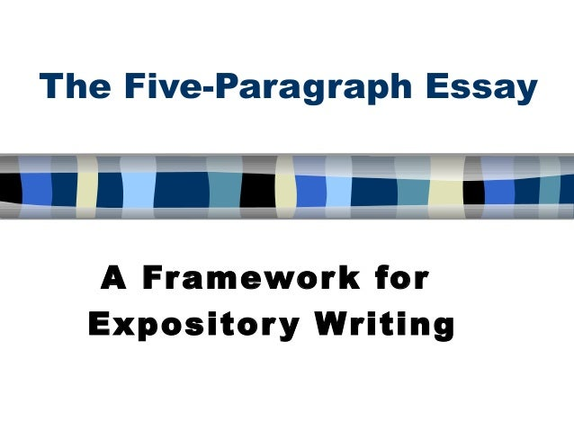 The Five-Paragraph Essay  A Fr amewor k for Expositor y Writing