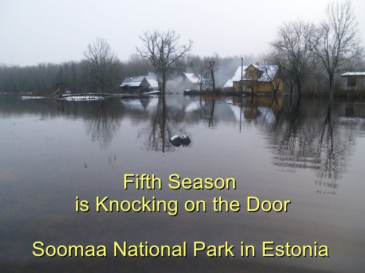 Fifth Season  is Knocking on the Door Soomaa National Park in Estonia