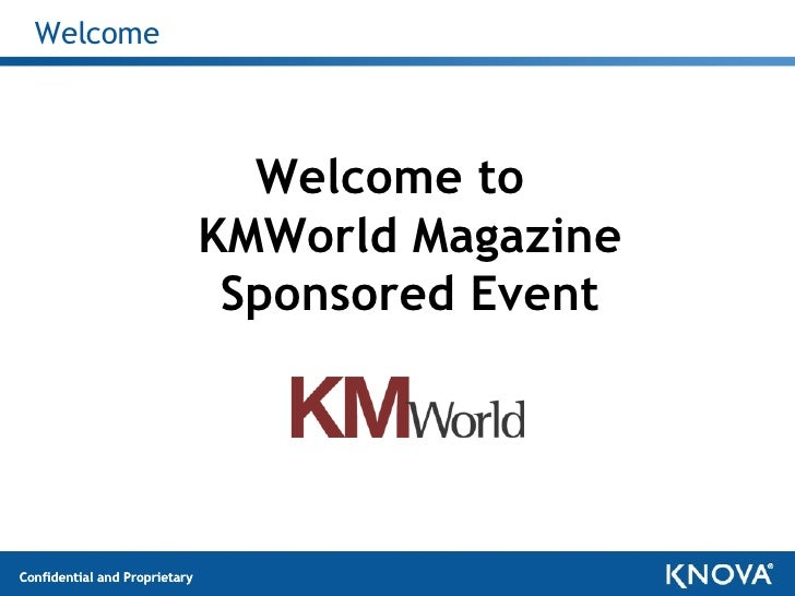 Welcome <ul><li>Welcome to  KMWorld Magazine Sponsored Event </li></ul>