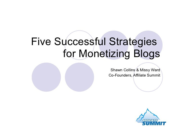 Five Successful Strategies  for Monetizing Blogs Shawn Collins & Missy Ward Co-Founders, Affiliate Summit