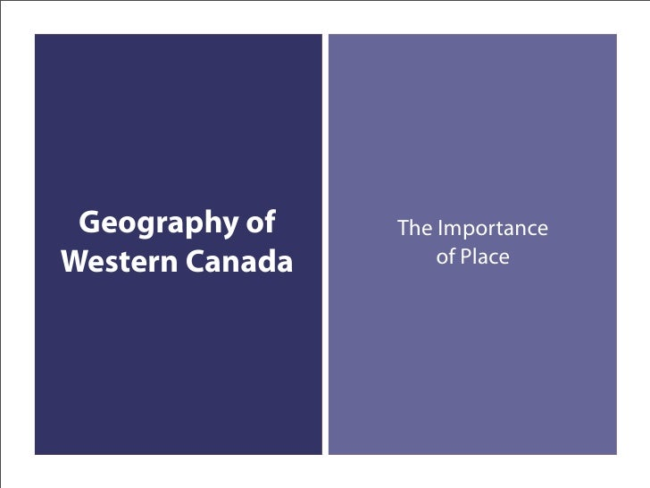 Geography of    The Importance Western Canada       of Place