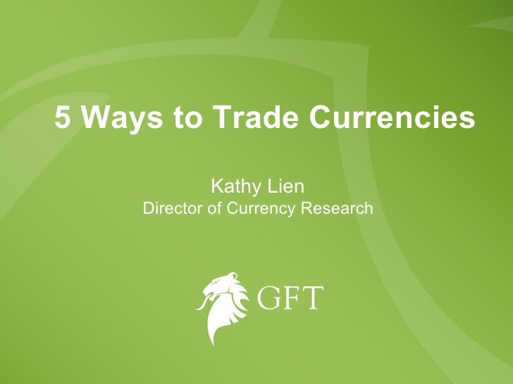 5 Ways to Trade Currencies Kathy Lien  Director of Currency Research