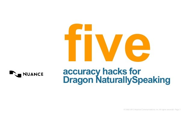 © 2002-2013 Nuance Communications, Inc. All rights reserved. Page 1 accuracy hacks for Dragon NaturallySpeaking five